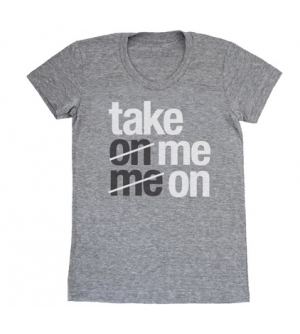 TAKE ME ON- Adult Womens
